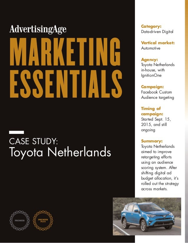 MARKETING ESSENTIALS CASE STUDY: Toyota Netherlands Category: Data-driven Digital Vertical market: Automotive Agency: Toyo...