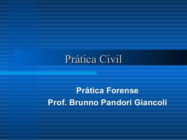 PPrrááttiiccaa CCiivviill  Prática Forense  Prof. Brunno Pandori Giancoli