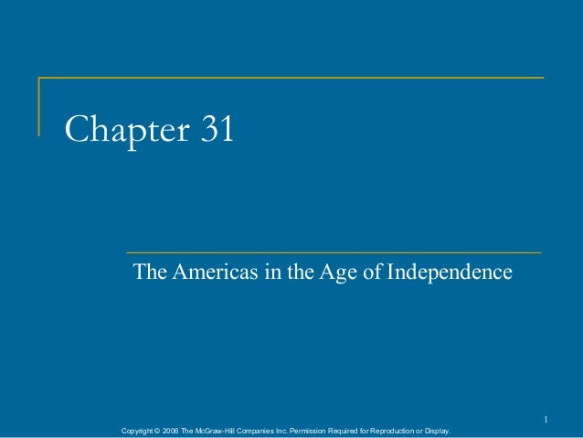 Chapter 31      The Americas in the Age of Independence                                                                   ...
