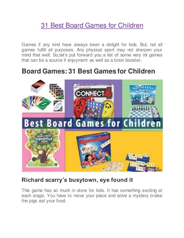31 Best Board Games for Children Games if any kind have always been a delight for kids. But, not all games fulfill all pur...