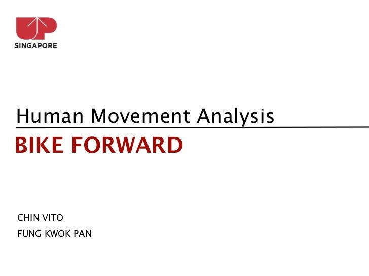 Human Movement AnalysisBIKE FORWARDCHIN VITOFUNG KWOK PAN