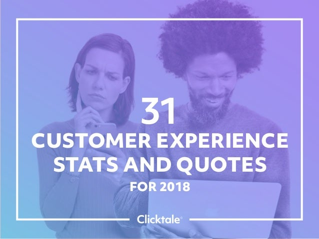 31 CUSTOMER EXPERIENCE STATS AND QUOTES FOR 2018