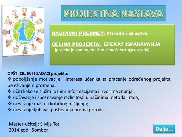 NASTAVNI PREDMET: Priroda i društvo CELINA PROJEKTA: EFEKAT ISPARAVANJA (projekt je namenjen učenicima četvrtoga razreda) ...