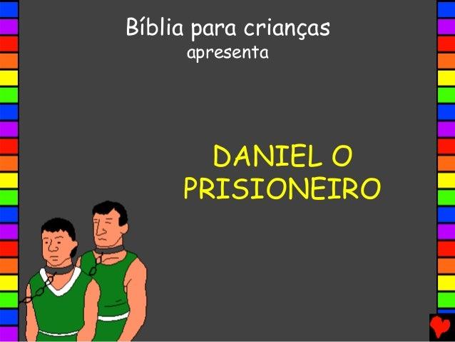 DANIEL O PRISIONEIRO Bíblia para crianças apresenta