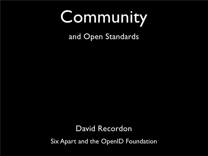 Community      and Open Standards             David Recordon Six Apart and the OpenID Foundation