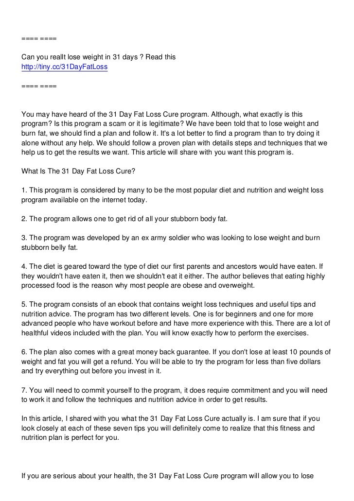 ==== ====Can you reallt lose weight in 31 days ? Read thishttp://tiny.cc/31DayFatLoss==== ====You may have heard of the 31...