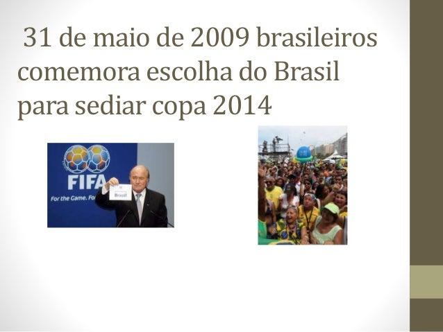 31 de maio de 2009 brasileiros comemora escolha do Brasil para sediar copa 2014