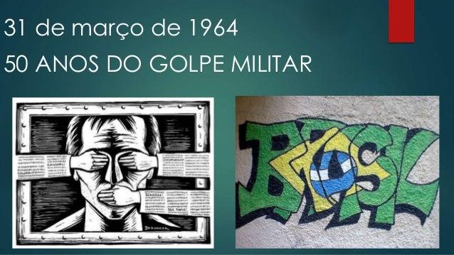 31 de março de 1964 50 ANOS DO GOLPE MILITAR