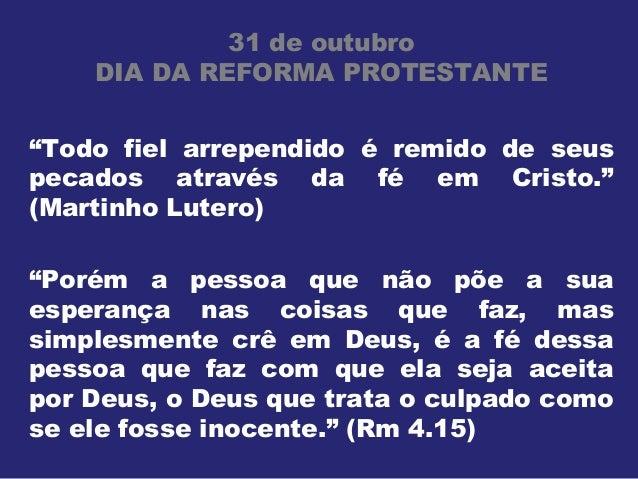 """31 de outubro DIA DA REFORMA PROTESTANTE """"Todo fiel arrependido é remido de seus pecados através da fé em Cristo."""" (Martin..."""