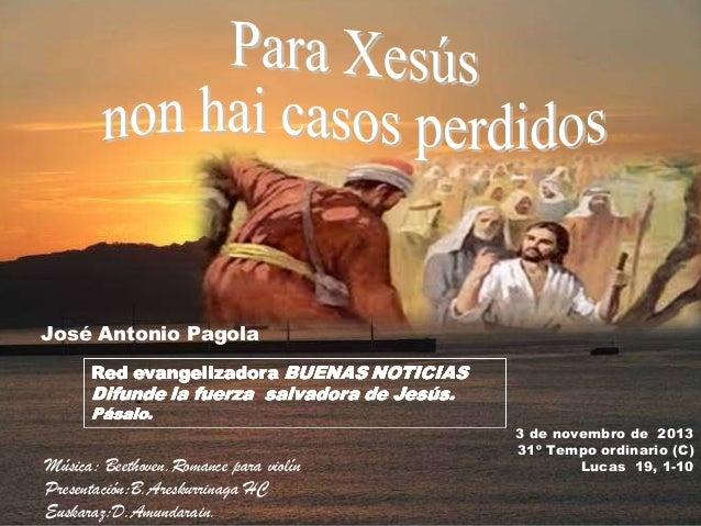 José Antonio Pagola  Música: Beethoven.Romance para violín Presentación:B.Areskurrinaga HC Euskaraz:D.Amundarain.  3 de no...