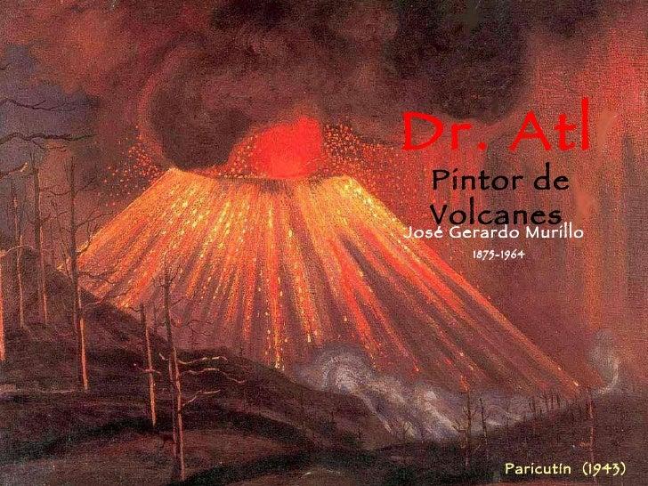 José Gerardo Murillo  1875-1964 Dr. Atl Pintor de Volcanes Paricutín  (1943)