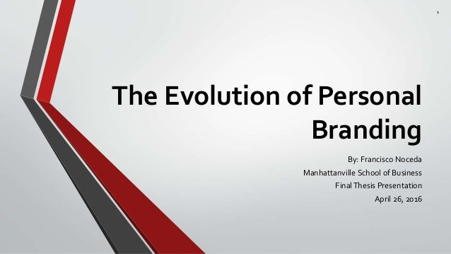 The Evolution of Personal Branding By: Francisco Noceda Manhattanville School of Business FinalThesis Presentation April 2...
