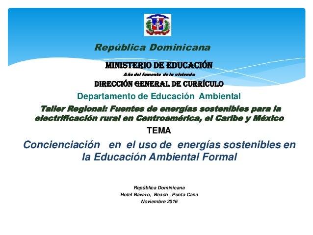 Ministerio de Educación Año del fomento de la vivienda Dirección General de Currículo Departamento de Educación Ambiental ...
