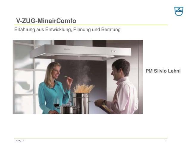 V-ZUG-MinairComfo vzug.ch 1 Erfahrung aus Entwicklung, Planung und Beratung PM Silvio Lehni