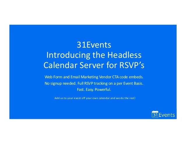 31Events Introducing the Headless Calendar Server for RSVP's Web Form and Email Marketing Vendor CTA code embeds. No signu...