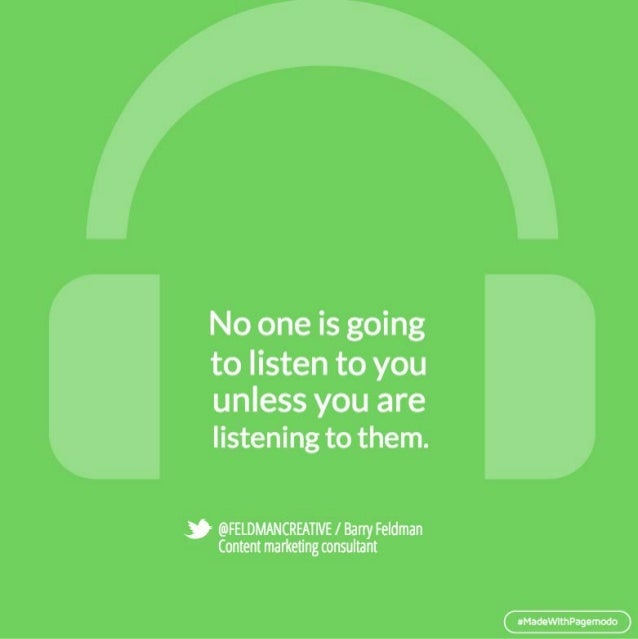 No one is going to listen to you  unless you are listening to them.    @FELDMANCREATlVE/ Bany Feldman Content marketing co...
