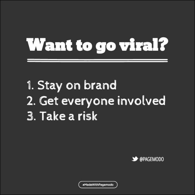 Want to go viral?   i.  Stay on brand 2. Get everyone involved 3. Take a risk  3 @PAGEMOD0