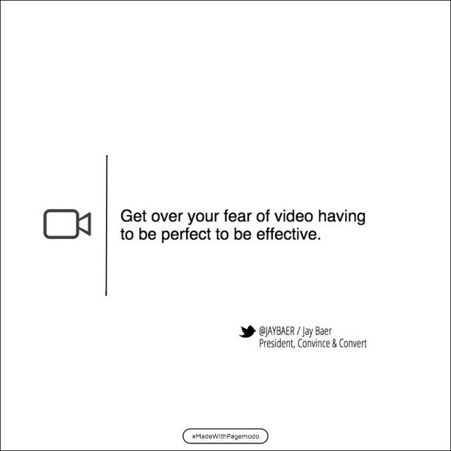 On Get over your fear of video having  to be perfect to be effective.   3 @JAYBAER /  Jay Baer President,  Convince 8. Con...