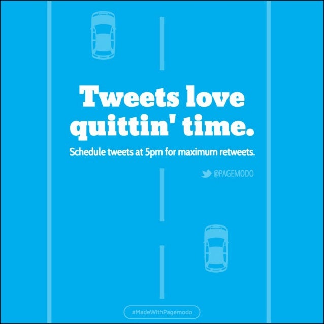 Tweets love quit  :in' time.   Schedule tweets at 5pm for maximum retweets.