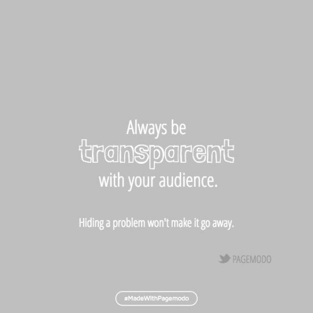 Always be ittrcqrtrotrernit  with your audience.   Hiding a problem won't make it go away.   sMadewlthPagernodo