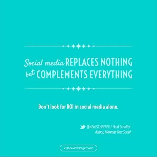 .  Social nwdia«REP  .A(ES NOTHING W COMPLEMENTS EVERYTHING  jewwwj  Don't look for ROI in social media alone.   J ONEALSC...