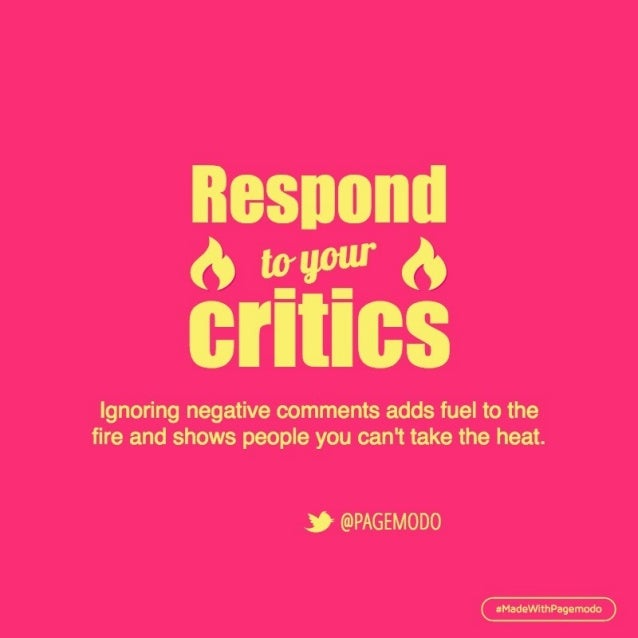 Ignoring negative comments adds fuel to the fire and shows people you cant take the heat.   3-' A ' @PAGEMOD0  aMadeWlthPa...