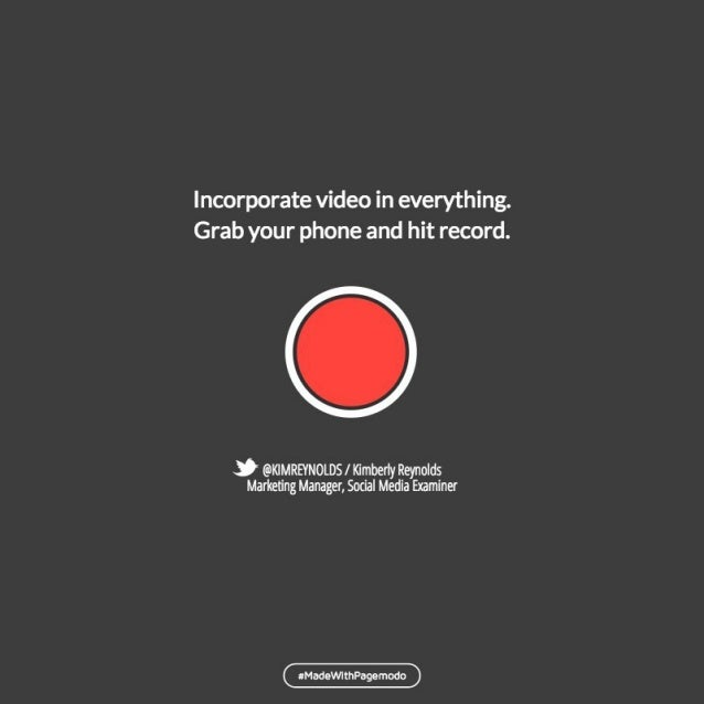 Incorporate video in everything.  Grab your phone and hit record.      & @l<lMREYNOLDS/  Kimberly Reynolds Marketing Manag...