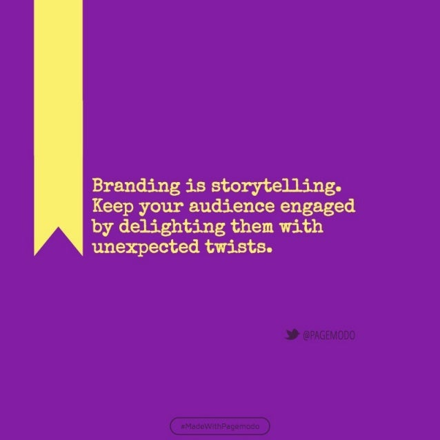 Branding is s't: or, y'i: eJJ: l.n' gs Keep your audience engaged by delighting 'them with  ,  uneacpectzed 'tswistzsre
