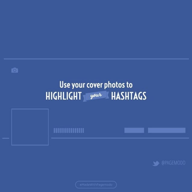 Use your cover photos to  HIGHLIGHT W HASHTAGS
