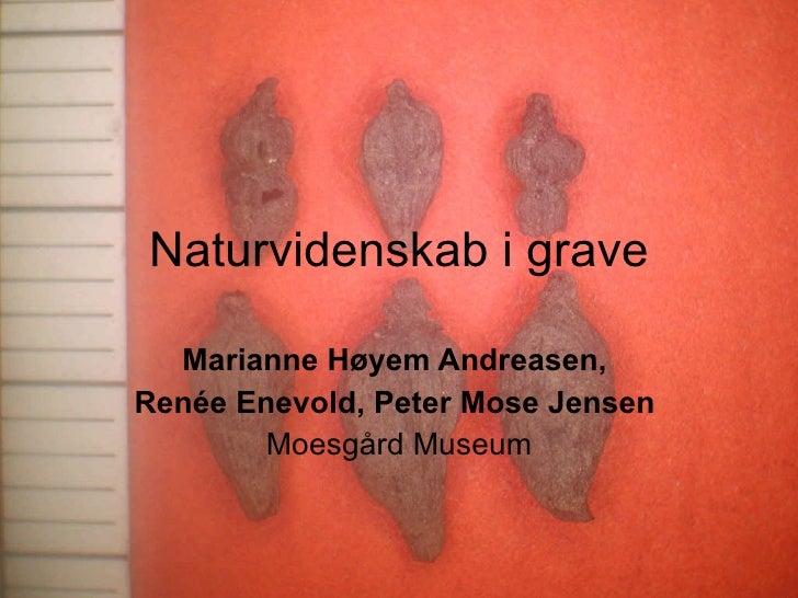 Naturvidenskab i grave Marianne Høyem Andreasen,  Renée Enevold, Peter Mose Jensen   Moesgård Museum