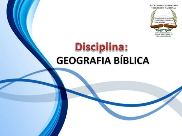 FACULDADE E SEMINÁRIOS TEOLÓGICO NACIONAL DISCIPLINA: GEOGRAFIA BÍBLICA ORIENTAÇÕES O Slide aqui apresentado, tem como obj...