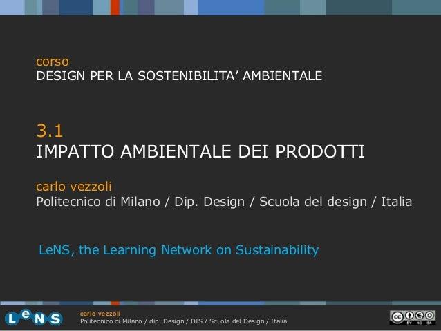 corso DESIGN PER LA SOSTENIBILITA' AMBIENTALE  3.1 IMPATTO AMBIENTALE DEI PRODOTTI carlo vezzoli Politecnico di Milano / D...
