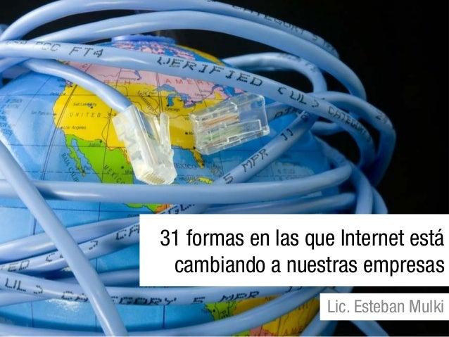 31 formas en las que Internet está cambiando a nuestras empresas Lic. Esteban Mulki