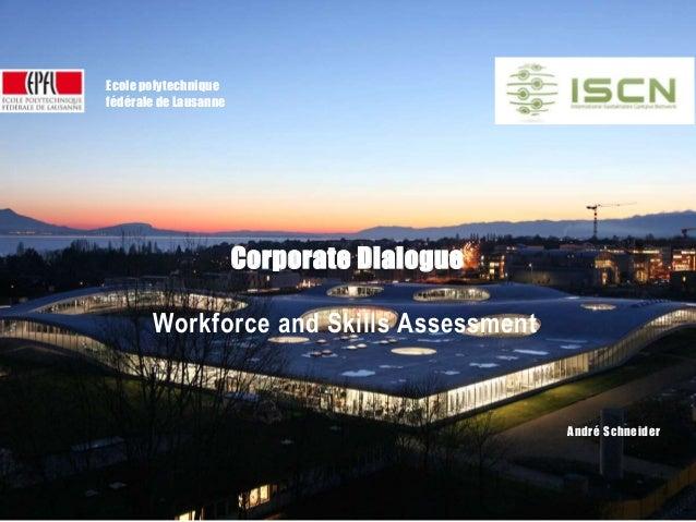ISCN – Corporate Dialog | 2015 Ecole polytechnique fédérale de Lausanne André Schneider Corporate Dialogue Workforce and S...