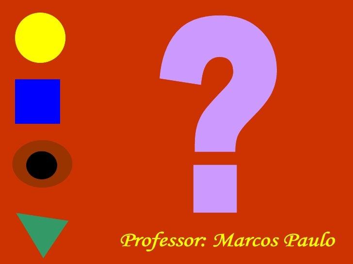 ? Professor: Marcos Paulo
