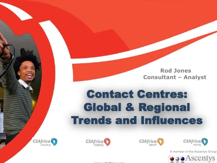 Rod Jones<br />Consultant – Analyst <br />Contact Centres: Global & Regional Trends and Influences <br />A member of the A...