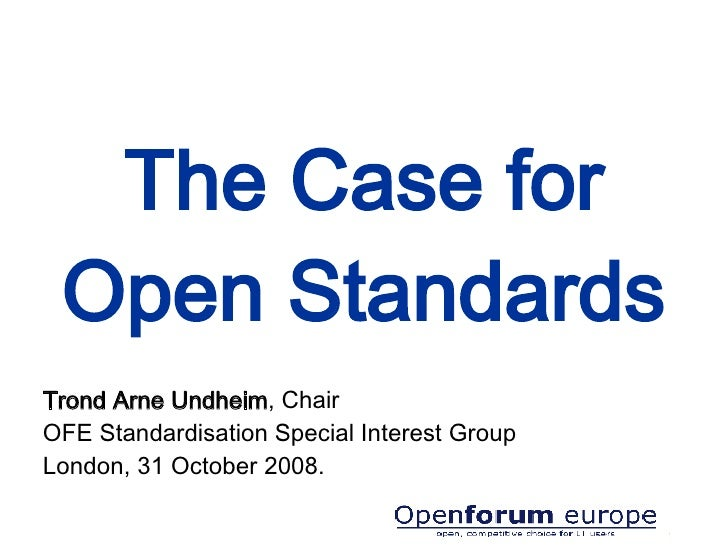 The Case for Open Standards Trond Arne Undheim , Chair OFE Standardisation Special Interest Group  London, 31 October 2008.