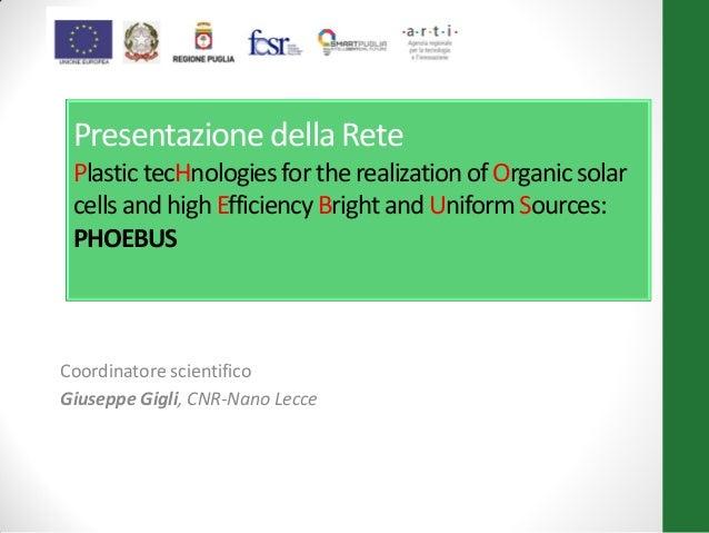 Presentazione della Rete Plastic tecHnologiesfor the realizationof Organicsolar cells and high EfficiencyBrightand Uniform...