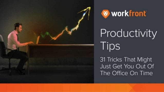 Productivity Tips 31 Tricks That Might Just Get You Out Of The Office On Time