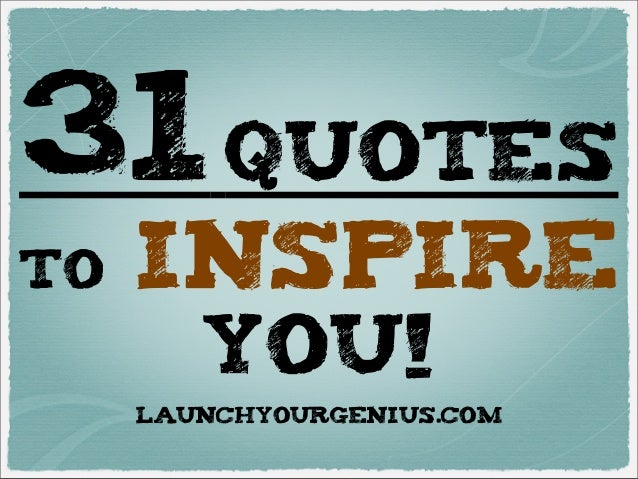 31quotesto INSPIREyou!LAUNCHYOURGENIUS.COM