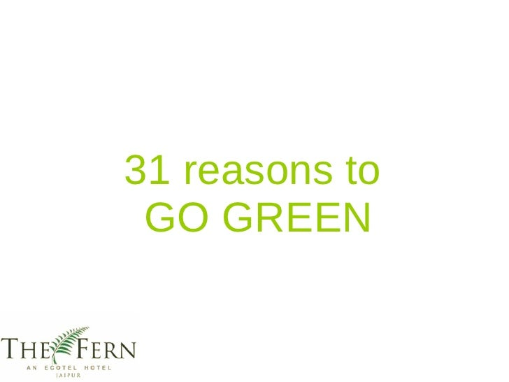 31 reasons to  GO GREEN