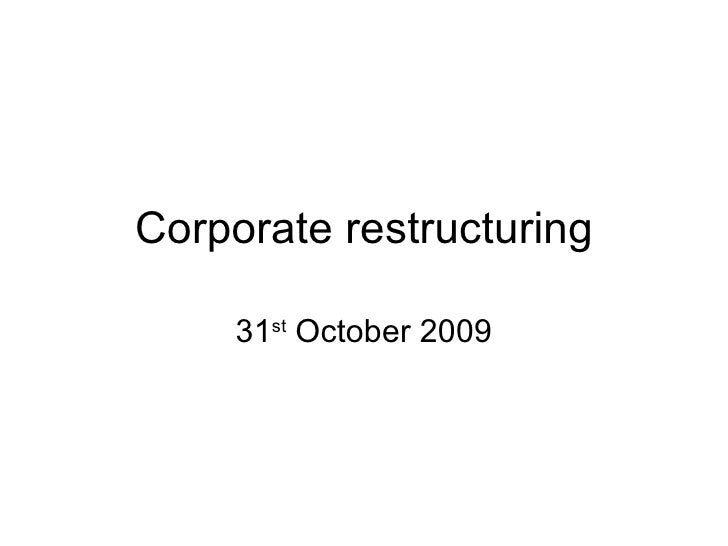 Corporate restructuring 31 st  October 2009
