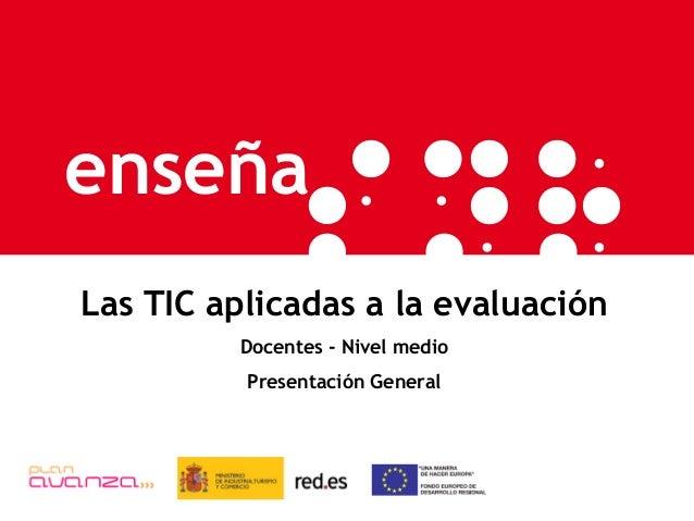 enseña enseña Las TIC aplicadas a la evaluación Docentes - Nivel medio Presentación General