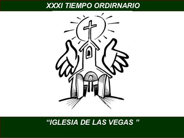 """XXXI TIEMPO ORDIRNARIO""""IGLESIA DE LAS VEGAS """""""