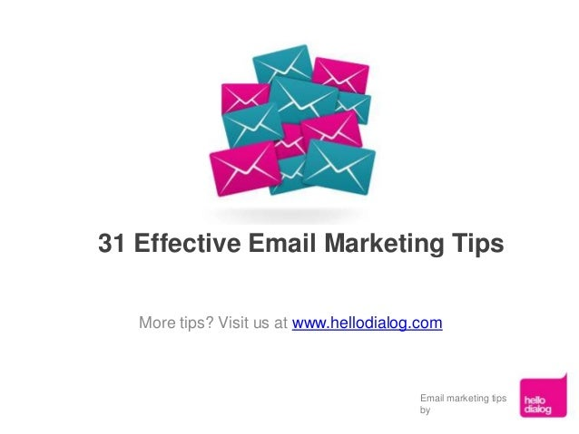 31 Effective Email Marketing TipsMore tips? Visit us at www.hellodialog.comEmail marketing tipsby