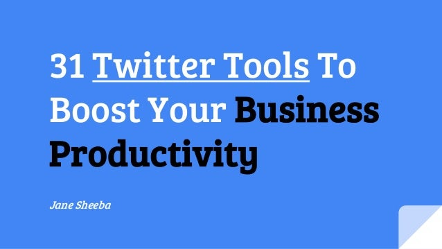31 Twitter Tools To Boost Your Business Productivity Jane Sheeba