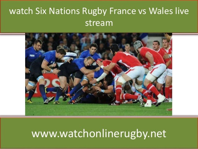 watch Six Nations Rugby France vs Wales live stream www.watchonlinerugby.net