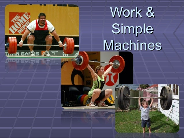 Work &Work & SimpleSimple MachinesMachines