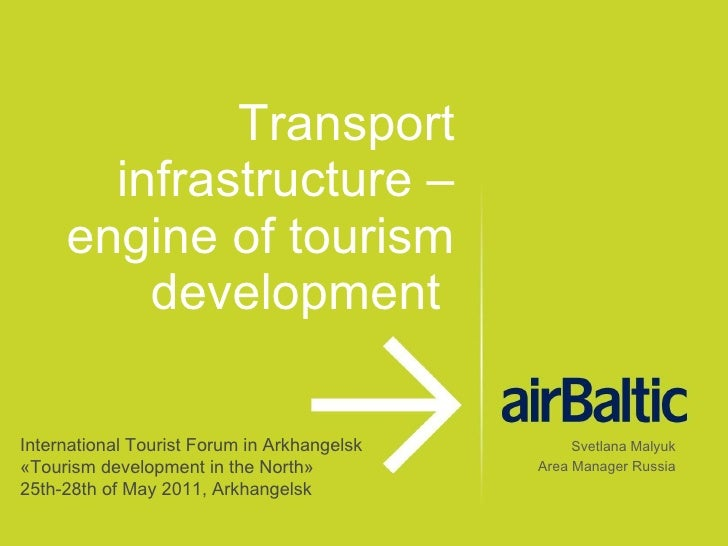 Transport infrastructure – engine of tourism development  Svetlana Malyuk Area Manager Russia International Tourist Forum ...