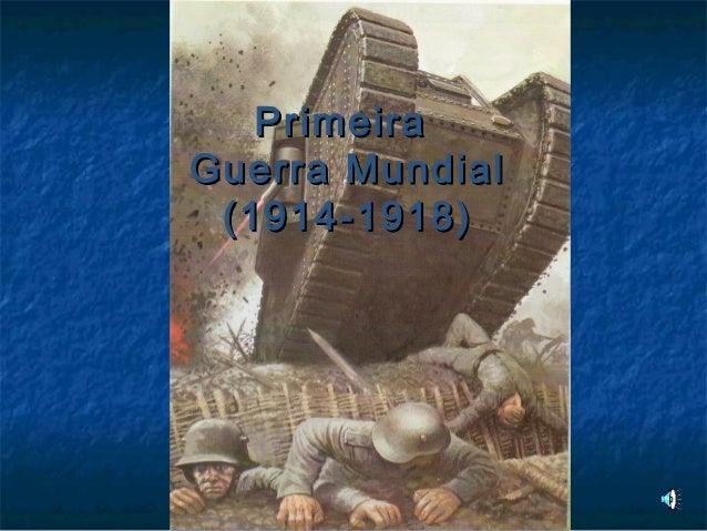 PrimeiraPrimeira Guerra MundialGuerra Mundial (1914-1918)(1914-1918)